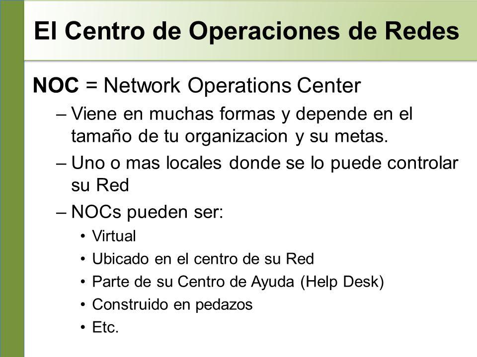 El Centro de Operaciones de Redes NOC = Network Operations Center –Viene en muchas formas y depende en el tamaño de tu organizacion y su metas.
