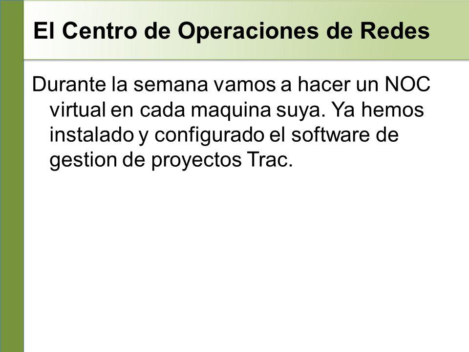 El Centro de Operaciones de Redes Durante la semana vamos a hacer un NOC virtual en cada maquina suya.
