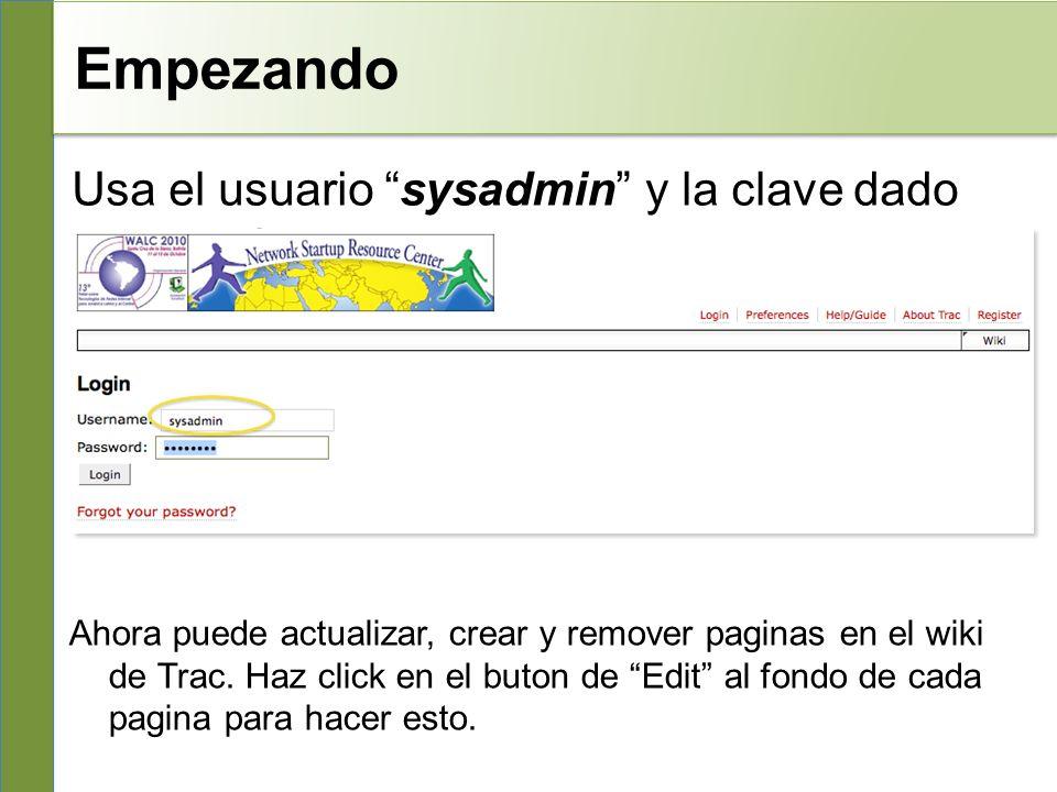 Empezando Usa el usuario sysadmin y la clave dado por su instructor: Ahora puede actualizar, crear y remover paginas en el wiki de Trac.