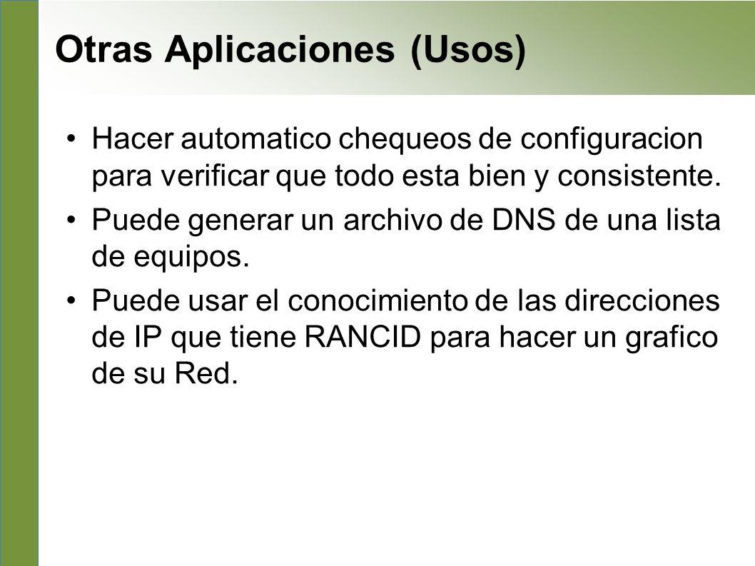 La Pagina Principal de RANCID http://www.shrubbery.net/rancid/ Pagina Principal de Subversion (SVN) http://subversion.apache.org/ Presentacion de RANCID de NANOG http://www.shrubbery.net/rancid/NANOG29/ HowTos de RANCID 1.http://www.linuxhomenetworking.com/wiki/index.php/Quick_HOWTO_:_C h1_:_Network_Backups_With_Rancid 2.http://gentoo-wiki.com/HOWTO_Rancid 3.http://homepage.mac.com/duling/halfdozen/RANCID-Howto.html Referencias