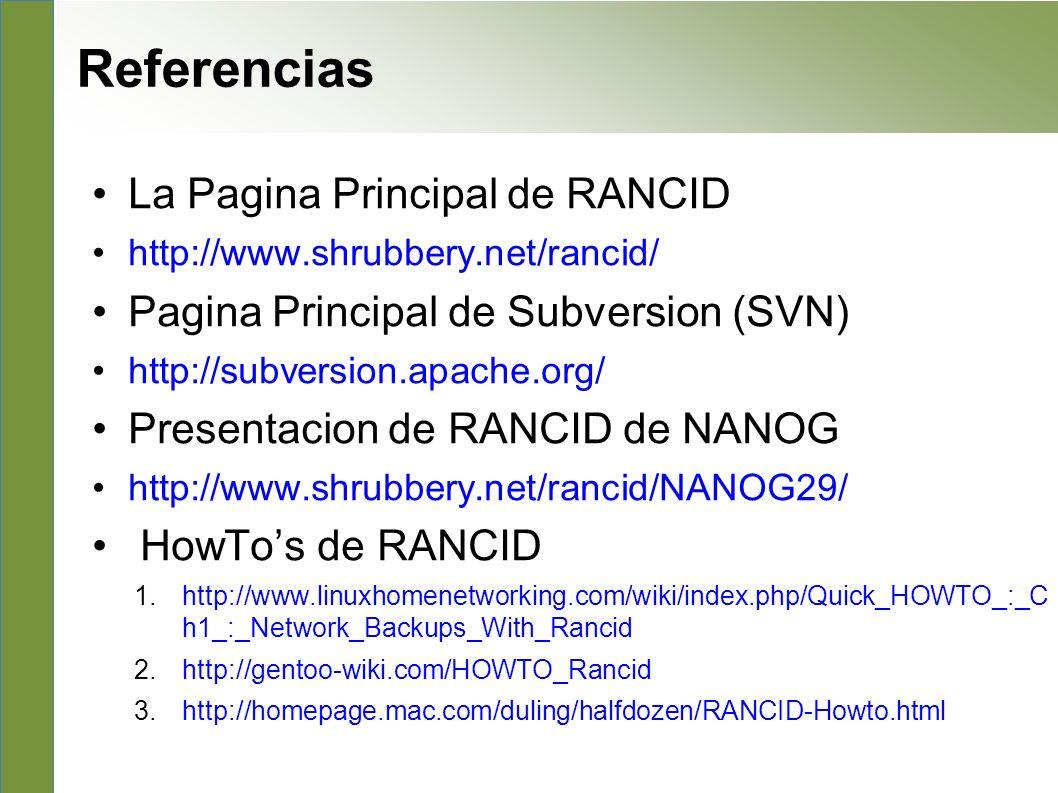 La Pagina Principal de RANCID http://www.shrubbery.net/rancid/ Pagina Principal de Subversion (SVN) http://subversion.apache.org/ Presentacion de RANC