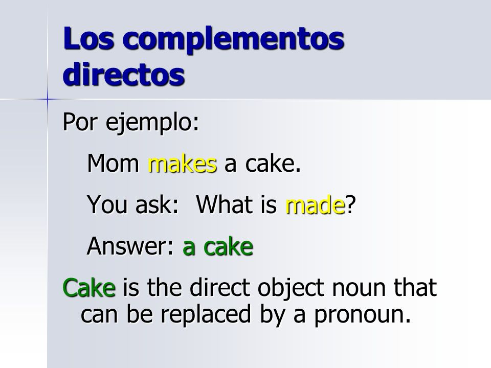Los complementos directos Direct object pronouns take the place of the direct object.