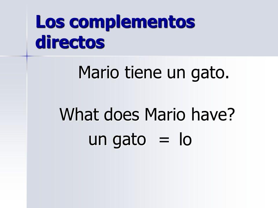 Los complementos directos Mario tiene un gato. What does Mario have un gato un gato =lo