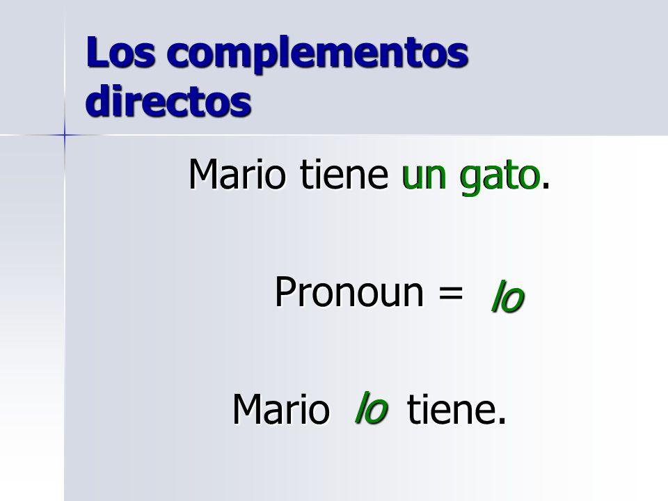 Los complementos directos Mario tiene un gato. Pronoun = Mario tiene. un gato lo lo