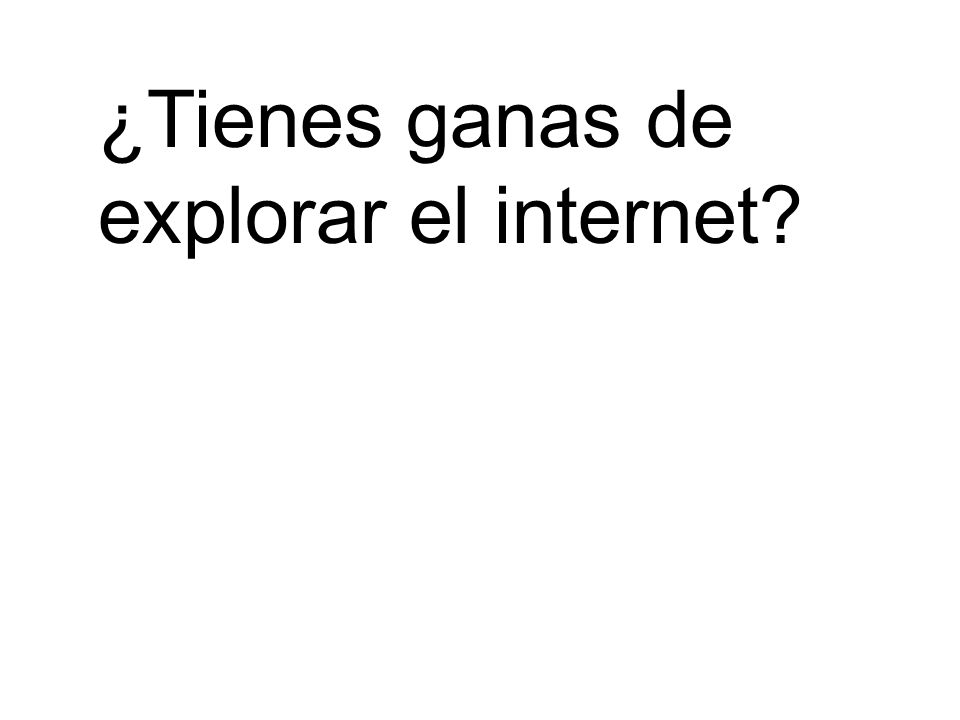 ¿Tienes ganas de explorar el internet?