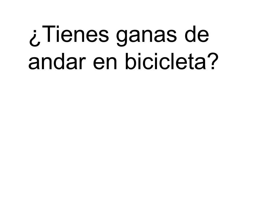 ¿Tienes ganas de andar en bicicleta?