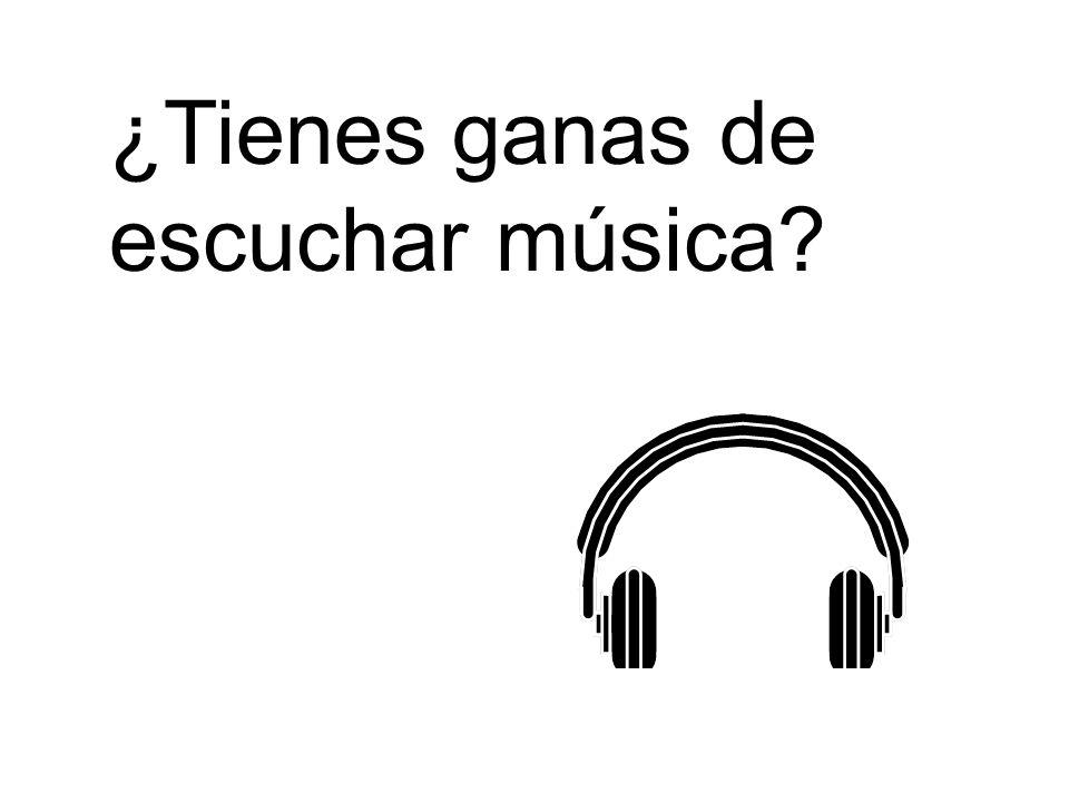¿Tienes ganas de escuchar música?