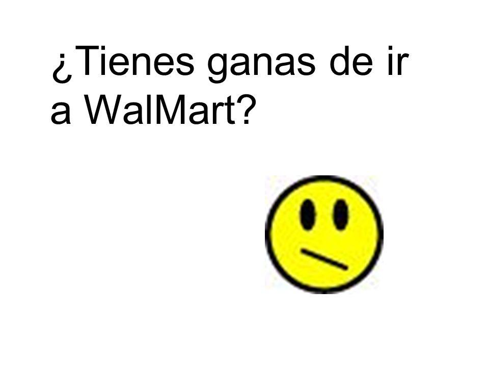 ¿Tienes ganas de ir a WalMart?