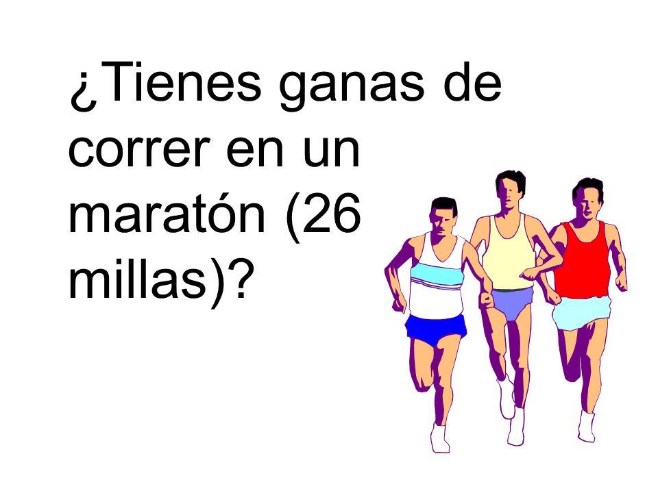 ¿Tienes ganas de correr en un maratón (26 millas)?