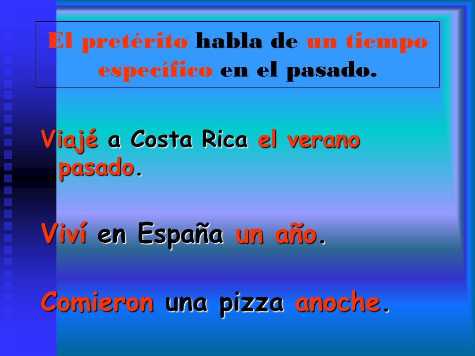 El pretérito habla de un tiempo específico en el pasado. Viajé a Costa Rica el verano pasado. Viví en España un año. Comieron una pizza anoche.