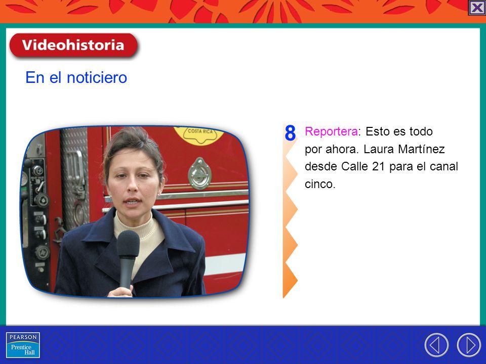 Reportera: Esto es todo por ahora. Laura Martínez desde Calle 21 para el canal cinco. 8 En el noticiero