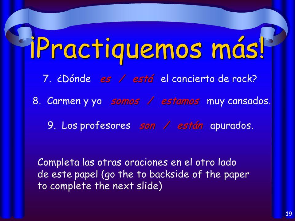 18 ¡Practiquemos! es / está 1. Mi amigo es / está de la República Dominicana. 2. Son / Están 2. Son / Están las diez de la noche. son / están 3. Los l