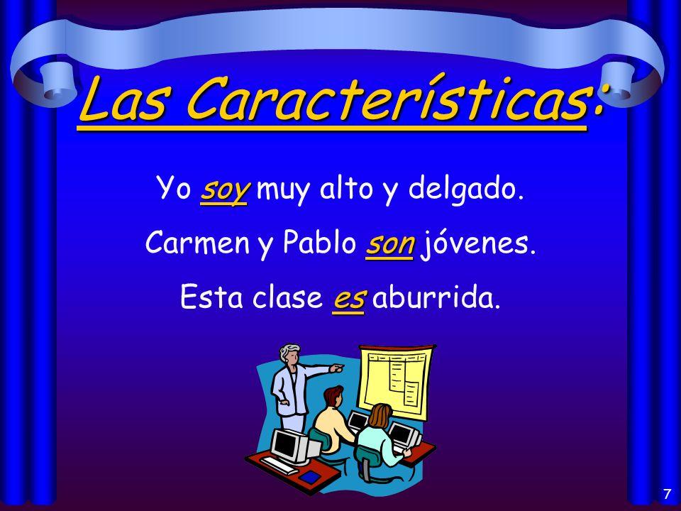 6 La Identificación: eres Tú eres la hermana de Pedro. somos Nosotros somos americanos. es El Sr. Ayala es profesor de español.