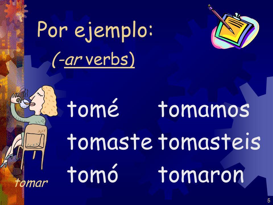 5 (-ar verbs) tomé tomaste tomó tomamos tomasteis tomaron Por ejemplo: tomar