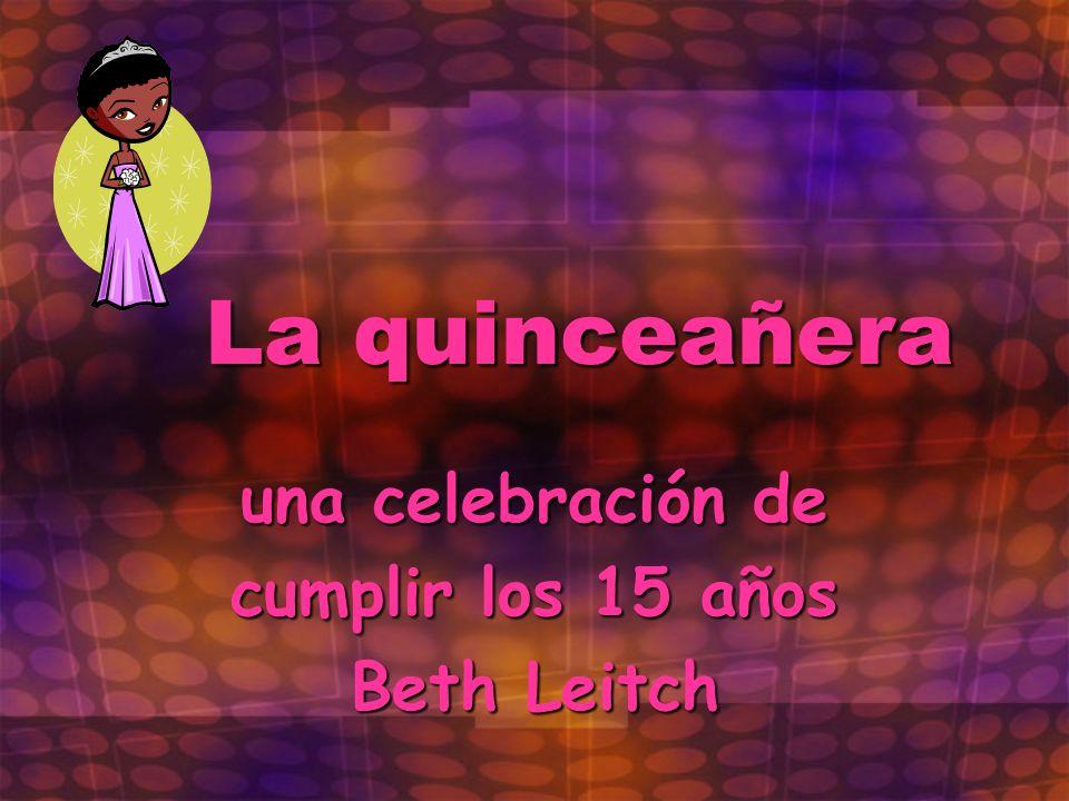 La quinceañera una celebración de cumplir los 15 años Beth Leitch