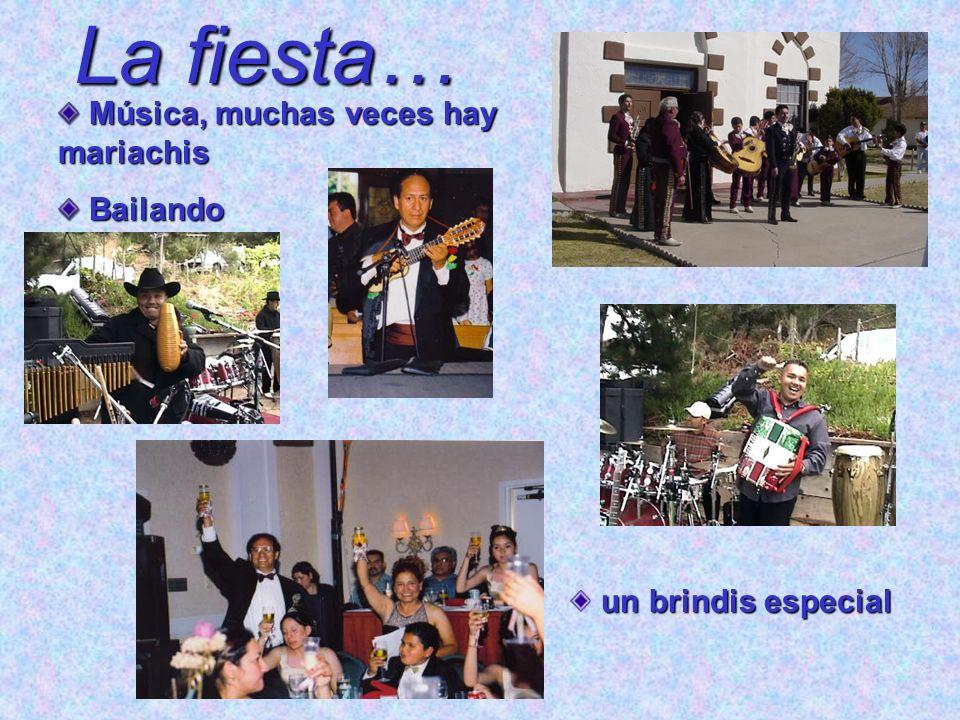 La fiesta… Música, muchas veces hay mariachis Música, muchas veces hay mariachis Bailando Bailando un brindis especial