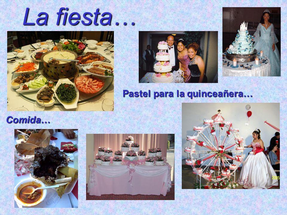 La fiesta… Pastel para la quinceañera… Comida… Comida…