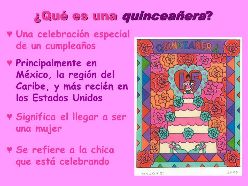 ¿Qué es una quinceañera? Una celebración especial de un cumpleaños Principalmente en México, la región del Caribe, y más recién en los Estados Unidos