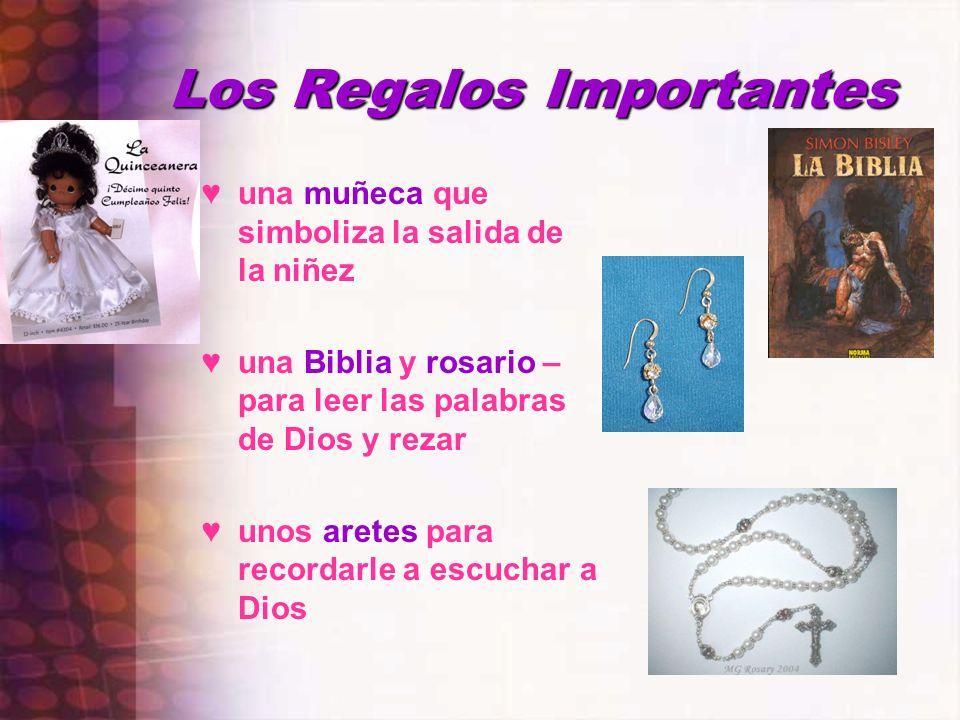 Los Regalos Importantes una muñeca que simboliza la salida de la niñez una Biblia y rosario – para leer las palabras de Dios y rezar unos aretes para