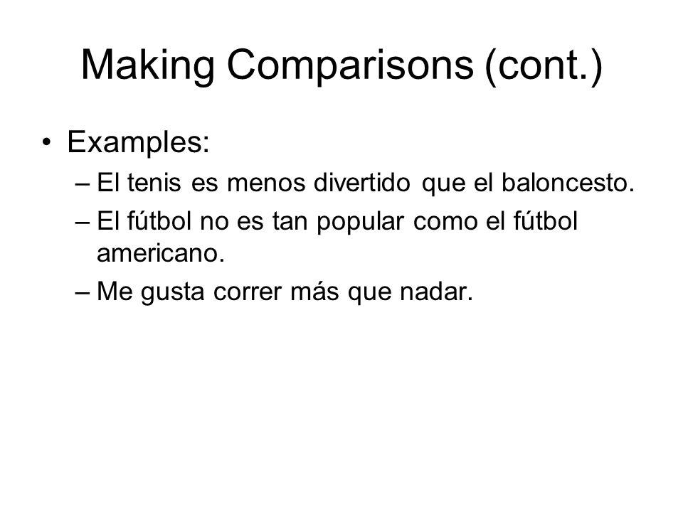 Making Comparisons (cont.) Examples: –El tenis es menos divertido que el baloncesto. –El fútbol no es tan popular como el fútbol americano. –Me gusta