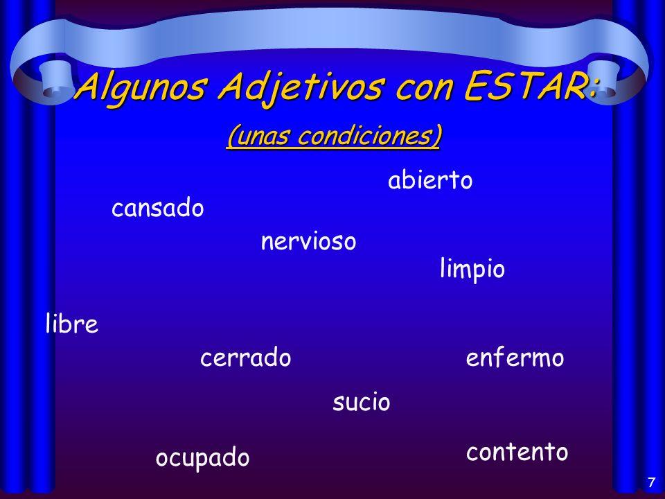 6 Los usos del verbo Estar: la localizaciónla localización las condicioneslas condiciones Los progresivosLos progresivos
