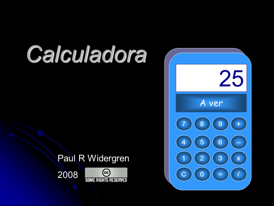 Calculadora 654 321 =0C 987 -- x / + 113+112=25 A ver Paul R Widergren 2008