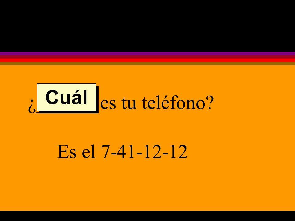¿______ es tu teléfono Es el 7-41-12-12 Cuál
