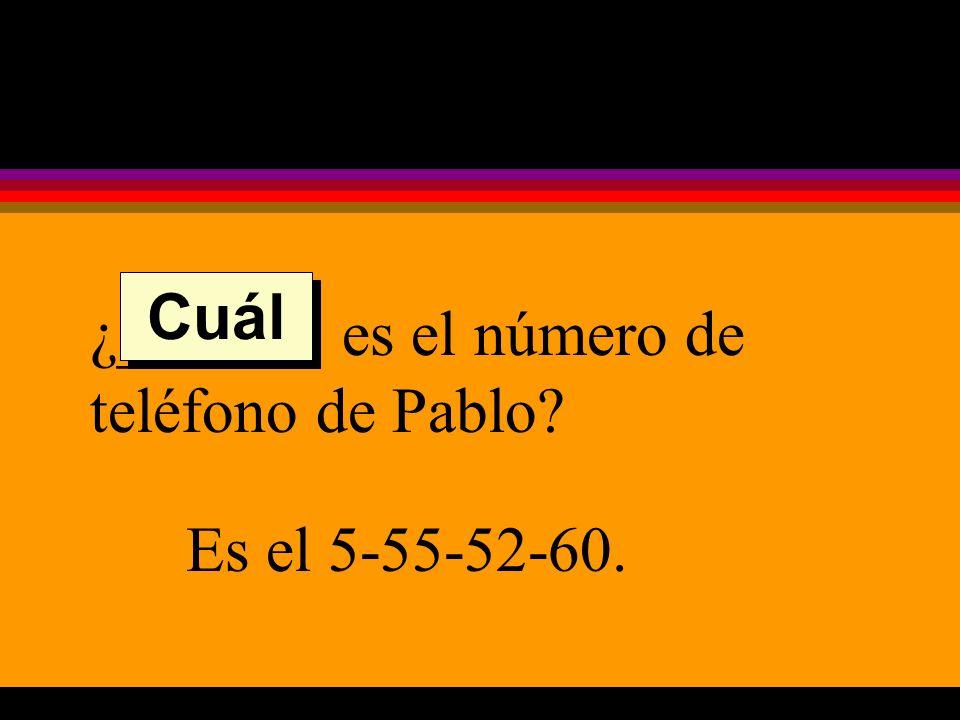 ¿______ es el número de teléfono de Pablo Es el 5-55-52-60. Cuál