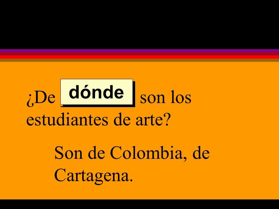 ¿De ________ son los estudiantes de arte Son de Colombia, de Cartagena. dónde