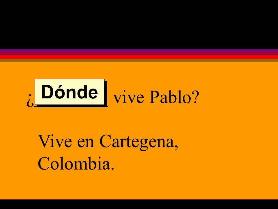 ¿________ vive Pablo Vive en Cartegena, Colombia. Dónde