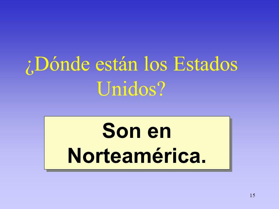 15 ¿Dónde están los Estados Unidos? Son en Norteamérica.