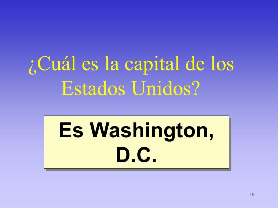 16 ¿Cuál es la capital de los Estados Unidos? Es Washington, D.C.