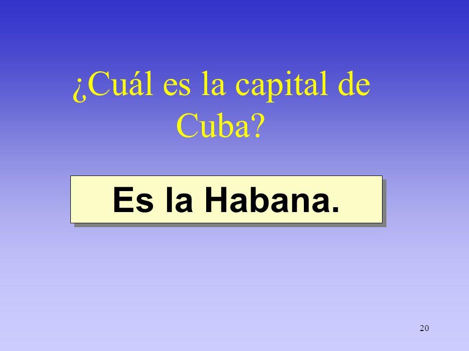 20 ¿Cuál es la capital de Cuba? Es la Habana.