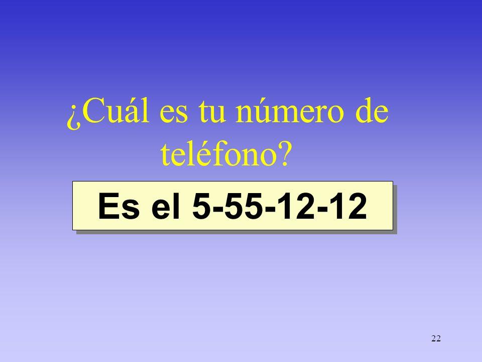 22 ¿Cuál es tu número de teléfono? Es el 5-55-12-12