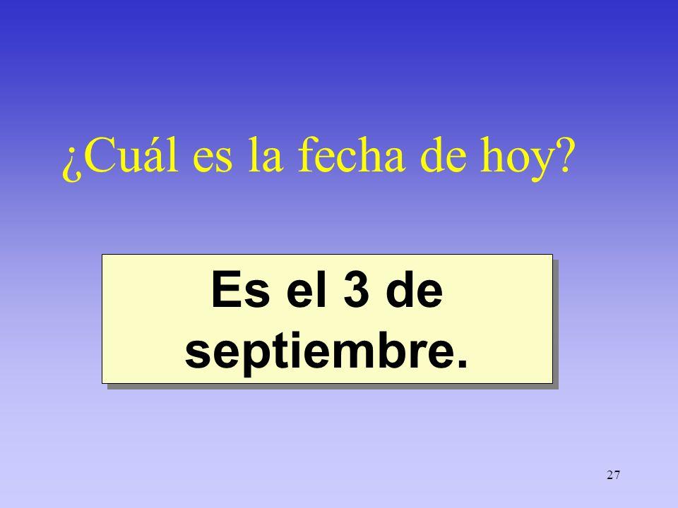 27 ¿Cuál es la fecha de hoy? Es el 3 de septiembre.
