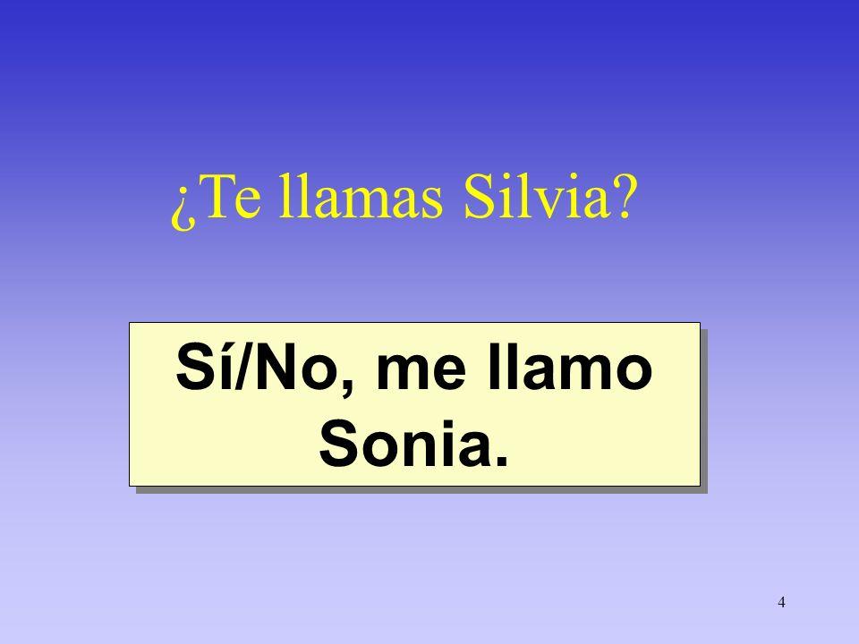 4 ¿Te llamas Silvia? Sí/No, me llamo Sonia.