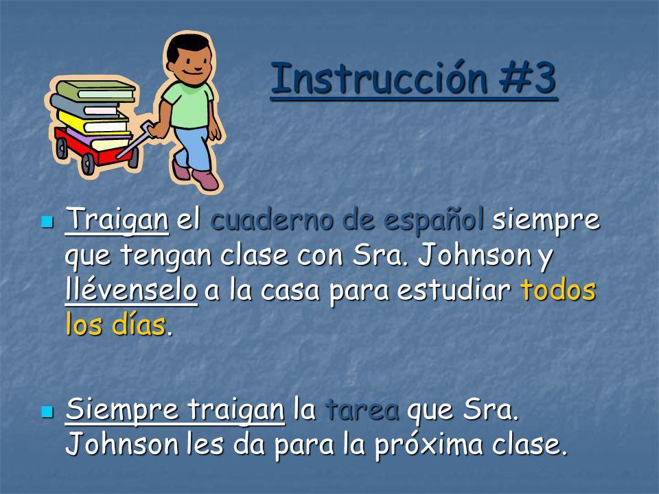Instrucción #3 Instrucción #3 Traigan el cuaderno de español siempre que tengan clase con Sra. Johnson y llévenselo a la casa para estudiar todos los