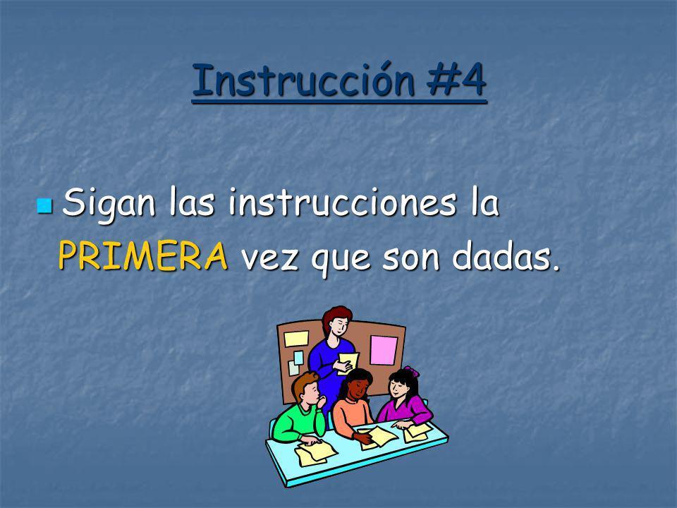 Instrucción #4 Sigan las instrucciones la Sigan las instrucciones la PRIMERA vez que son dadas. PRIMERA vez que son dadas.