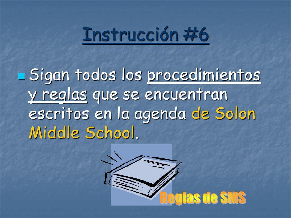Instrucción #6 Sigan todos los procedimientos y reglas que se encuentran escritos en la agenda de Solon Middle School. Sigan todos los procedimientos