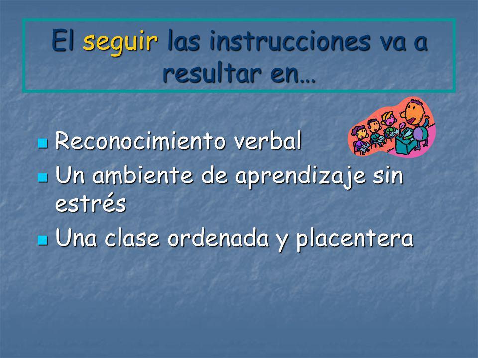El seguir las instrucciones va a resultar en… Reconocimiento verbal Reconocimiento verbal Un ambiente de aprendizaje sin estrés Un ambiente de aprendi