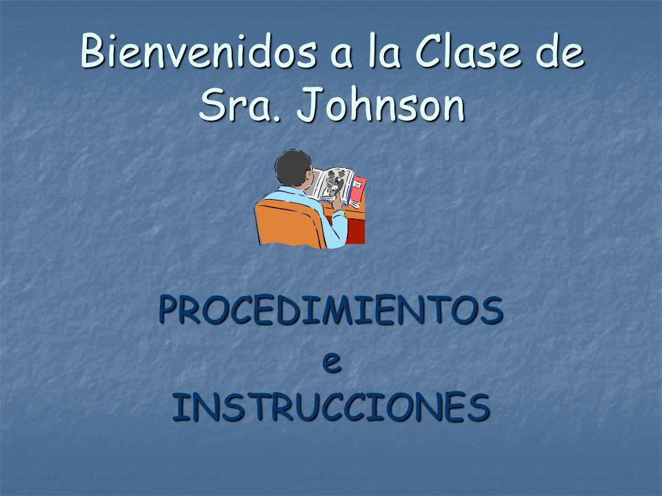 Bienvenidos a la Clase de Sra. Johnson PROCEDIMIENTOSeINSTRUCCIONES