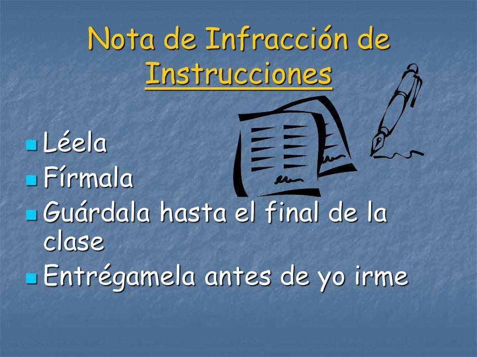 Nota de Infracción de Instrucciones Léela Léela Fírmala Fírmala Guárdala hasta el final de la clase Guárdala hasta el final de la clase Entrégamela an
