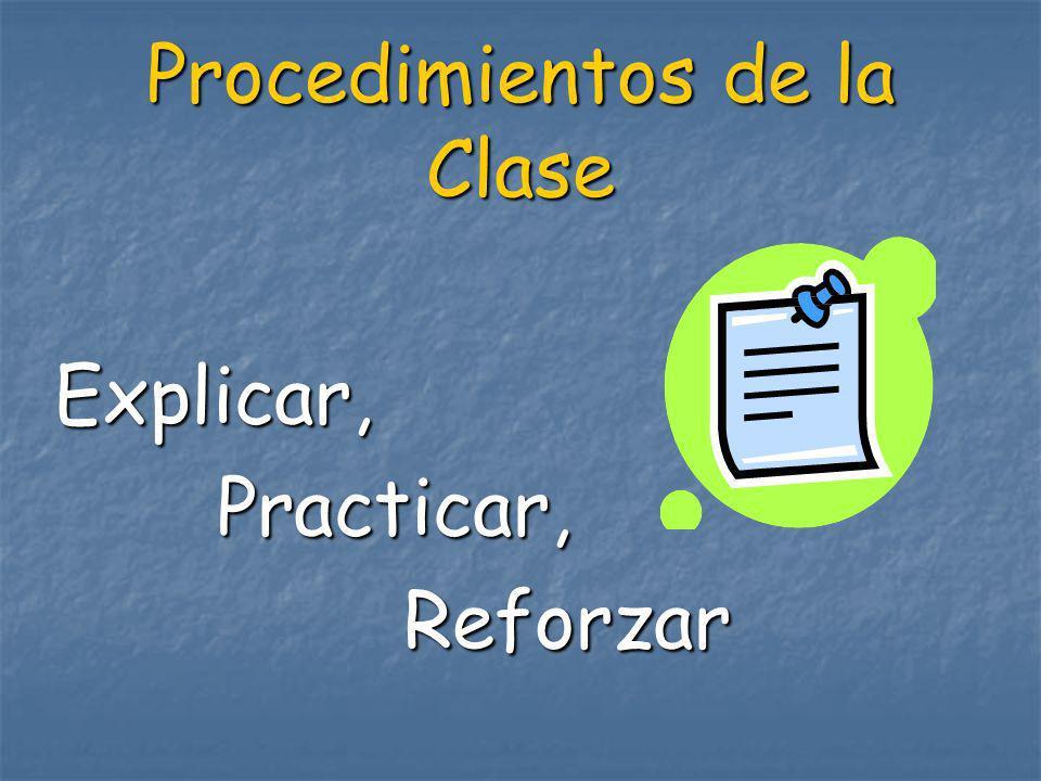 Procedimientos de la Clase Explicar, Practicar, Practicar, Reforzar Reforzar
