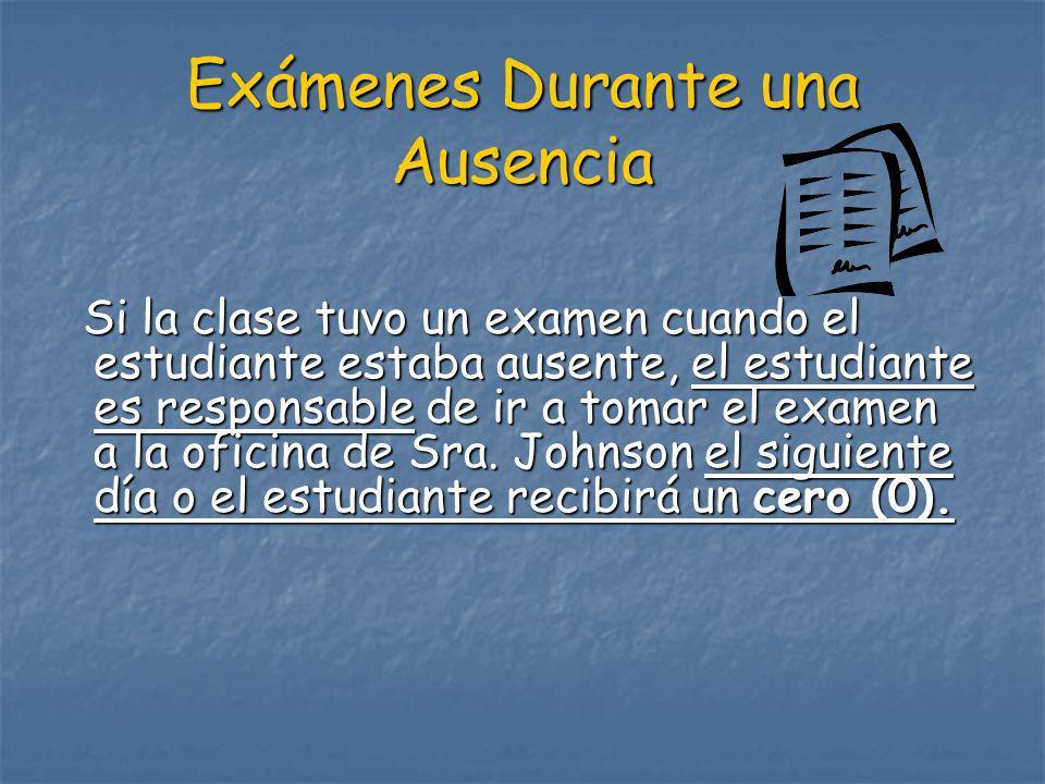 Exámenes Durante una Ausencia Si la clase tuvo un examen cuando el estudiante estaba ausente, el estudiante es responsable de ir a tomar el examen a l