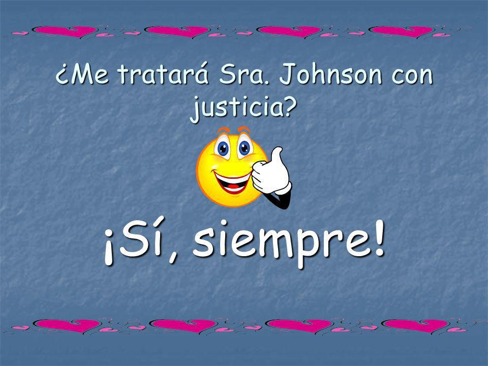 ¿Me tratará Sra. Johnson con justicia? ¡ Sí, siempre !