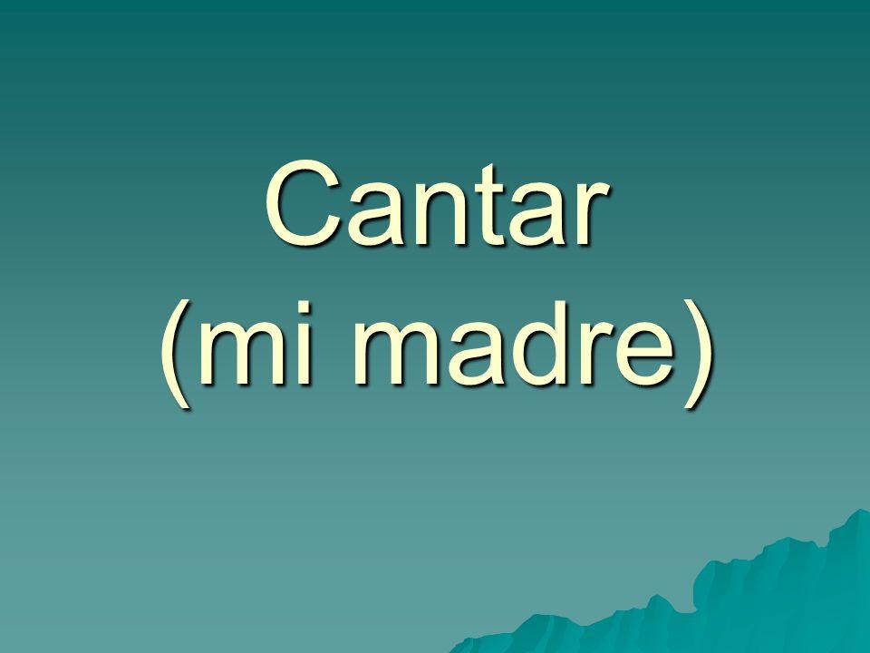 Cantar (mi madre)