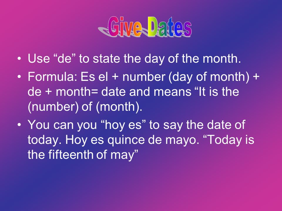 Use de to state the day of the month. Formula: Es el + number (day of month) + de + month= date and means It is the (number) of (month). You can you h