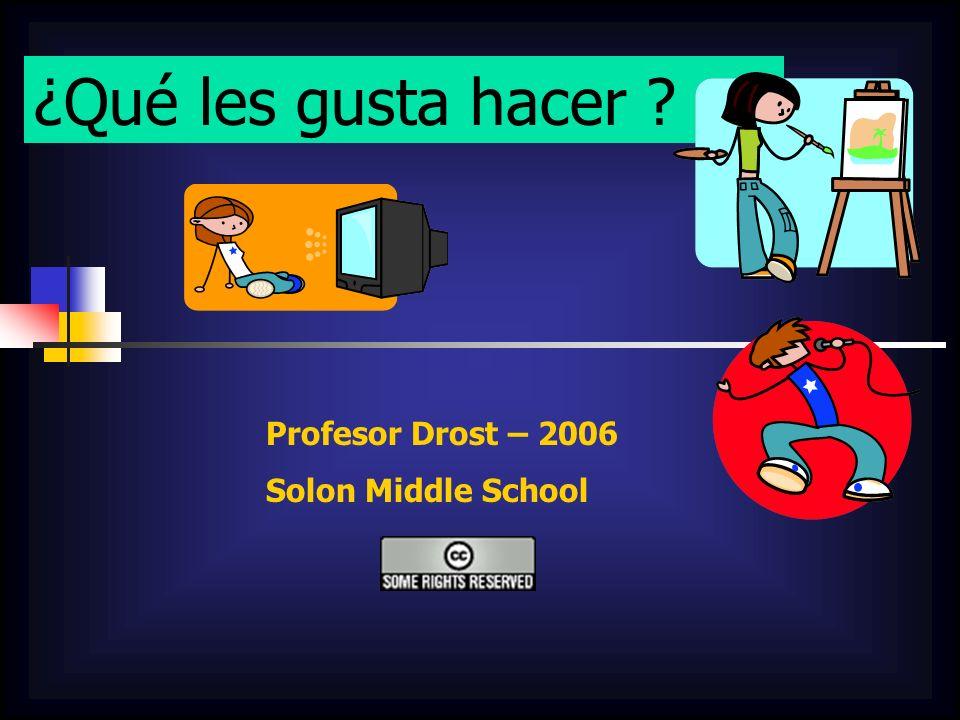 ¿Qué les gusta hacer ? Profesor Drost – 2006 Solon Middle School