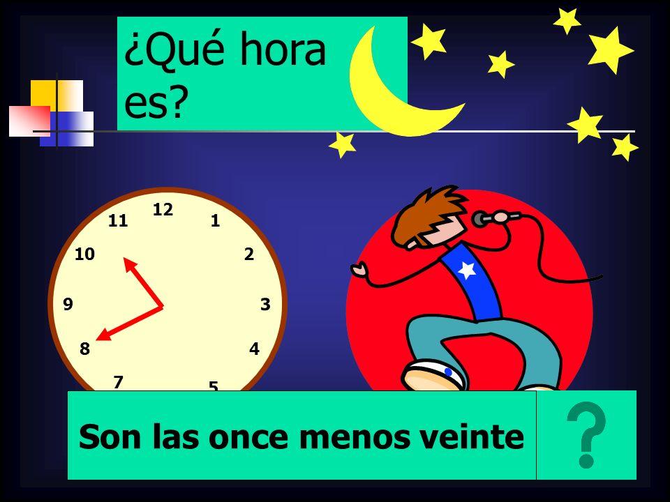 12 1 2 3 5 4 6 7 8 9 10 11 ¿Qué hora es? Son las once menos veinte