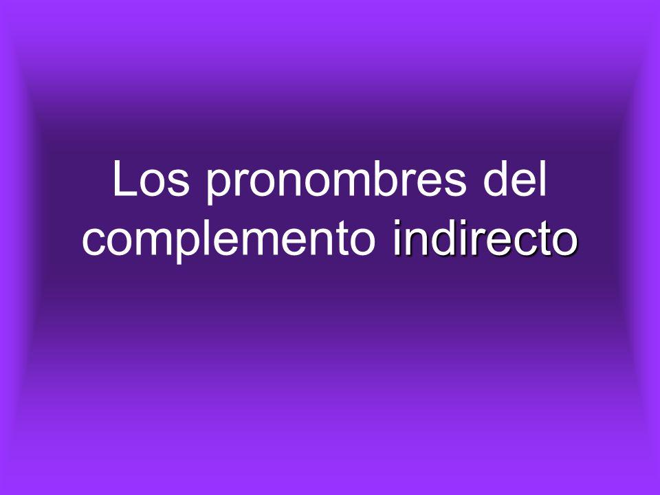 indirecto Los pronombres del complemento indirecto